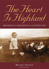 Steven, Maisie The Heart is Highland: Memories of a Childhood in a Scottish Glen