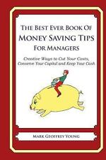 The Best Ever Book of Money Saving Tips for Managers : Creative Ways to Cut...
