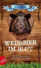 Jörg Graser – Weissbier im Blut - Niederbayern-Krimi - Taschenbuch 2014