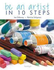 NEW BOOK Be an Artist in 10 Steps - Ian Sidaway and Patricia Seligman