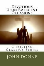 Devotions upon Emergent Occasions by John Donne (2013, Paperback)