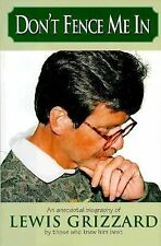 Don't Fence Me In: An Anecdotal Biography of Lewis Grizzard, By Those Who Knew