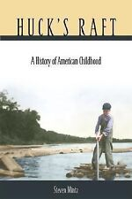 Huck's Raft : A History of American Childhood by Steven Mintz (2004, Hardcover)