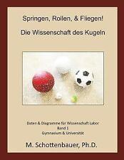 Springen, Rollen, and Fliegen : Die Wissenschaft des Kugeln by M....