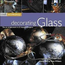 Decorating Glass : The Art of Embellishment in 25 Fabulous Projects by...
