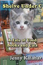 Shelve under C : A Tale of Used Books and Cats by Jenny Kalahar (2013,...