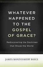 Whatever Happened to The Gospel of Grace?: Rediscovering the Doctrines That Shoo