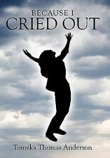 Because I Cried Out by Tomeka Thomas Anderson (2010, Paperback)