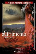 El Sufrimiento No Es de Nadie by Wilson Moreno Palacios (2012, Paperback)