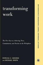Transforming Work : The Five Keys to Achieving Trust, Commitment, and Passion...