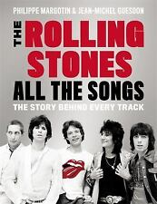 The Rolling Stones All the Songs : The Story Behind Every Track by Philippe...