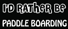 Lettering Car Decal Sticker I'D RATHER BE PADDLE BOARDING SAILING