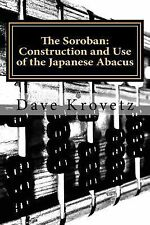 The Soroban: Construction and Use of the Japanese Abacus by Dave Krovetz...