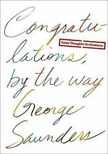 Congratulations, by the Way : Some Thoughts on Kindness by George Saunders...