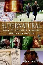 The Supernatural Book of Monsters, Demons, Spirits and Ghouls by Alex Irvine...
