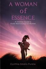 A Woman of Essence : A Christian Guide to Godly Relationships for Women by...