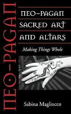 Folk Art and Artists Ser.: Neo-Pagan Sacred Art and Altars : Making Things...