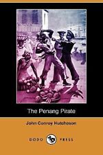 The Penang Pirate by John Conroy Hutcheson (2007, Paperback)