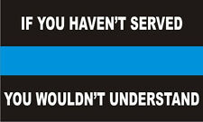 Thin Blue Line Haven't Served / Wouldn't Understand Police Officer Decal Sticker