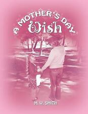 A Mother's Day Wish by M. W. Smith (2015, Paperback)