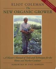 The New Organic Grower : A Master's Manual of Tools and Techniques for the...
