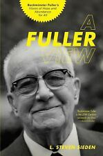 A Fuller View : Buckminster Fuller's Vision of Hope and Abundance for All by...