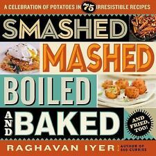 Smashed, Mashed, Boiled, and Baked-And Fried, Too! : A Celebration of Potatoes