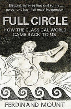 Full Circle: How the Classical World Came Back to Us, Mount, Ferdinand, New Book