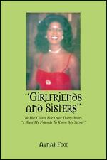Girlfriends and Sisters : In the Closet for over Thirty Years I Want My...