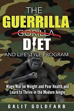 The Guerrilla/Gorilla Diet and Lifestyle Program : Wage War on Weight and...
