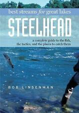 Best Streams for Great Lakes Steelhead : A Complete Guide to the Fish, the...