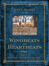 Wingbeats and Heartbeats : Essays on Game Birds, Gun Dogs, and Days Afield by...