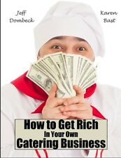 How to Get Rich in Your Own Catering Business - Be Your Own Boss!