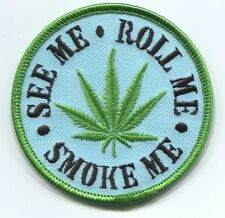 SEE ME, ROLL ME, SMOKE ME marijuana leaf PATCH **FREE SHIPPING** -weed