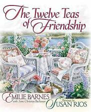 The Twelve Teas of Friendship: Celebrations to Nourish the Soul by Milie Barnes