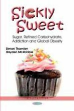 Sickly Sweet: Sugar, Refined Carbohydrate, Addiction and Global Obesity
