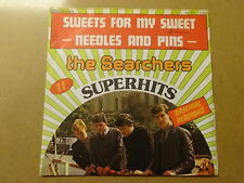 """SINGLE 7"""" / THE SEARCHERS: SWEETS FOR MY SWEET (PYE RECORDS, FRANCE)"""