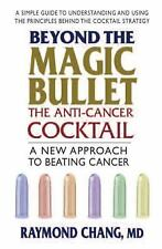 Beyond the Magic Bullet : The Anti-Cancer Cocktail- A New Approach to Beating...