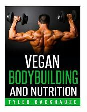 Vegan Bodybuilding and Nutrition by Tyler Backhause (2015, Paperback)