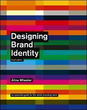 Designing Brand Identity: An Essential Guide for the Whole Branding Team, 4th Ed