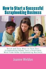 How to Start a Successful Scrapbooking Business : Quick and Easy Ways to Turn...