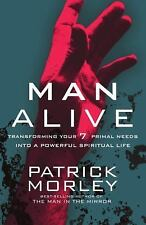 Man Alive : Transforming Your Seven Primal Needs into a Powerful Spiritual...