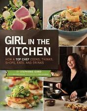 Girl in the Kitchen: How a Top Chef Cooks, Thinks, Shops, Eats and Drinks by St