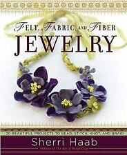 Felt, Fabric, and Fiber Jewelry: 20 Beautiful Projects to Bead, Stitch, Knot, an