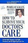 How to Survive Your Doctor's Care: Get the Right Diagnosis, the Right Treatment,