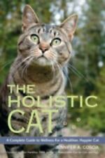 The Holistic Cat: A Complete Guide to Wellness for a Healthier, Happier Cat, Jen