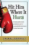 Hit Him Where It Hurts: The Take-No-Prisoners Guide to Divorce--Alimony, Custody