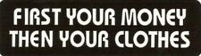 Motorcycle Sticker for Helmets or toolbox #429 First your money then your clothe