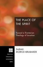 The Place of the Spirit : Toward a Trinitarian Theology of Location by Sarah...