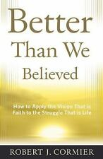 Better Than We Believed: How to Apply the Vision That is Faith to the Struggle T